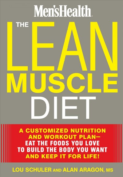 The lean muscle diet : : a customized nutrition and workout plan-eat the foods you love to build the body you want and keep it for life!
