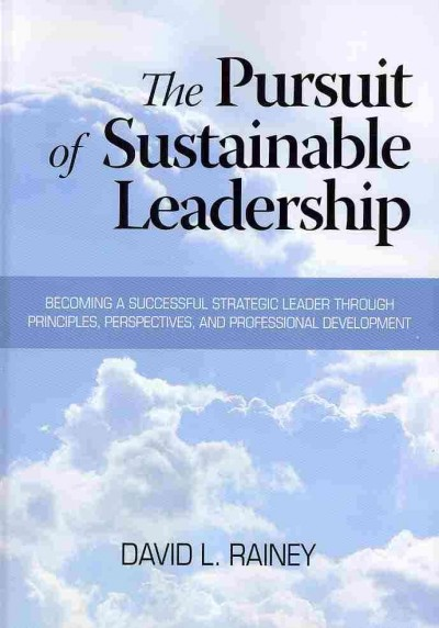 The pursuit of sustainable leadership : becoming a successful strategic leader through principles, perspectives, and professional development /