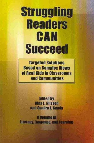 Struggling readers CAN succeed : targeted solutions based on complex views of real kids in classrooms and communities /