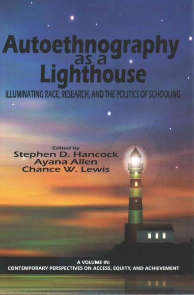 Autoethnography as a lighthouse : illuminating race, research, and the politics of schooling /