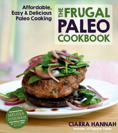 The frugal paleo cookbook : : affordable- easy & delicious paleo cooking