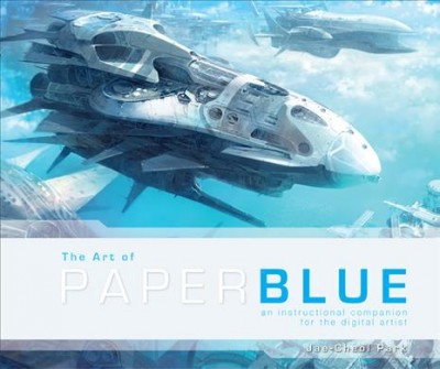 The art of PaperBlue : : an instructional companion for the digital artist