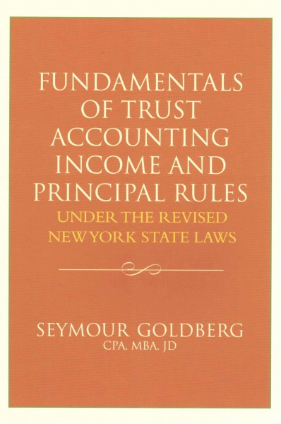 Fundamentals of trust accounting income and principal rules under the revised New York State laws /