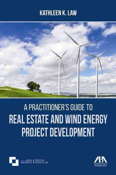 A Practitioner's Guide to Real Estate and Wind Energy Project Development