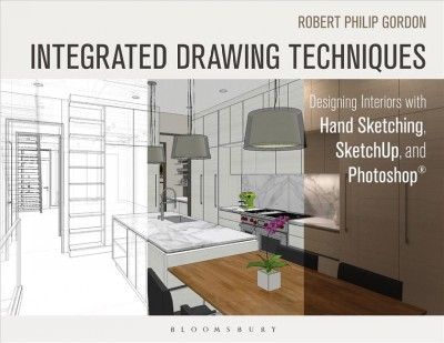 Integrated drawing techniques : : designing interiors with hand sketching- SketchUp- and Photoshop