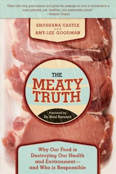 The meaty truth : : why our food is destroying our health and environment--and who is responsible