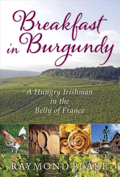 Breakfast in Burgundy : : a hungry Irishman in the belly of France