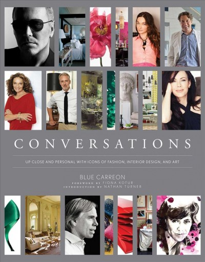 Conversations : : up close and personal with icons of fashion- interior design- and art