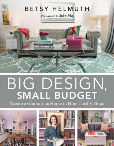 Big design- small budget : : create a glamorous home in nine thrifty steps
