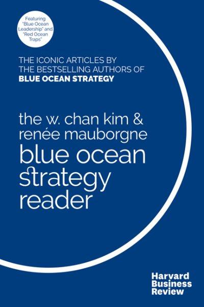 The W. Chan Kim and Ren嶪 Mauborgne Blue Ocean Strategy Reader