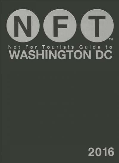 Not for Tourists Guide to 2016 Washington Dc