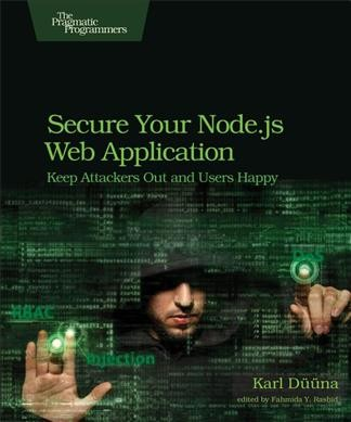 Secure your Node.js web application : : keep attackers out and users happy