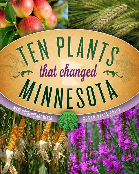 Ten Plants That Changed Minnesota