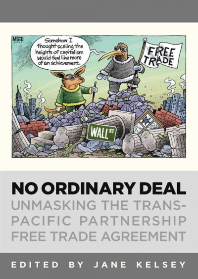 No ordinary deal:unmasking the the trans-pacific partnership free trade agreement