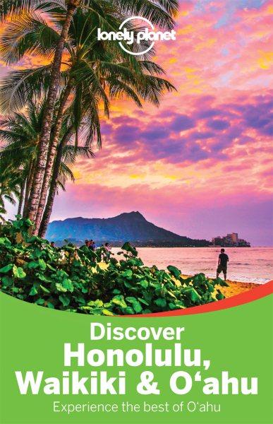 Lonely Planet Discover Honolulu, Waikiki and Oahu