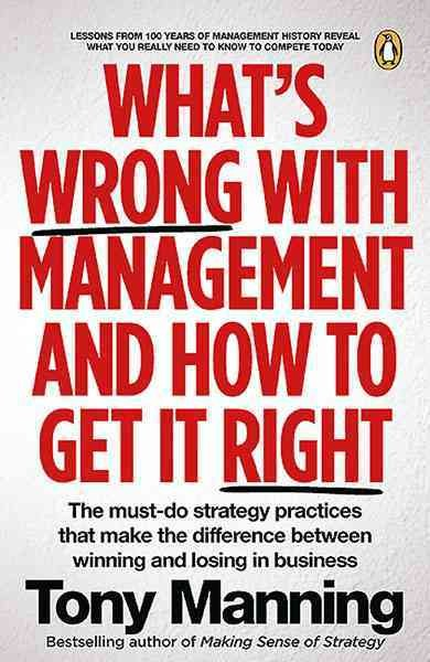 What Wrong With Management and How to Get It Right.