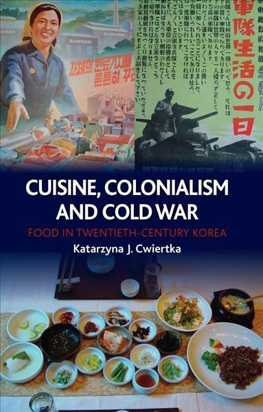 Cuisine, colonialism and Cold War : food in twentieth-century Korea /