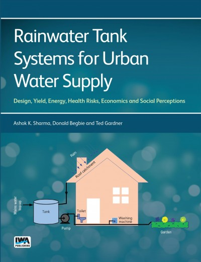 Rainwater tank systems for urban water supply : design, yield, energy, health risks, economics and social perceptions /