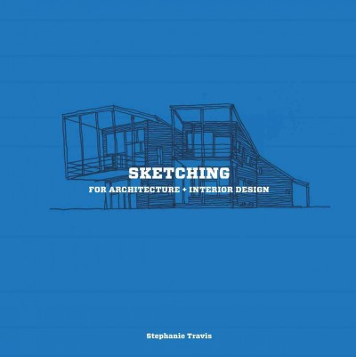 Sketching for architecture + interior design /