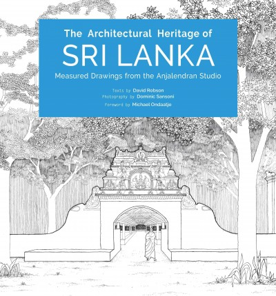 The architectural heritage of Sri Lanka : : measured drawings by the Anjalendran Studio