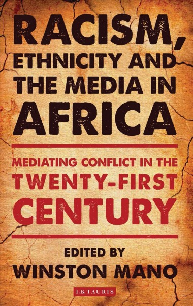 Racism- ethnicity and the media in Africa : : mediating conflict in the twenty-first century