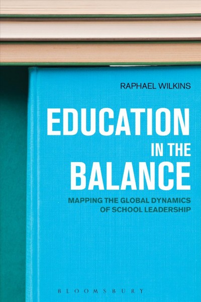 Education in the balance : mapping the global dynamics of school leadership /