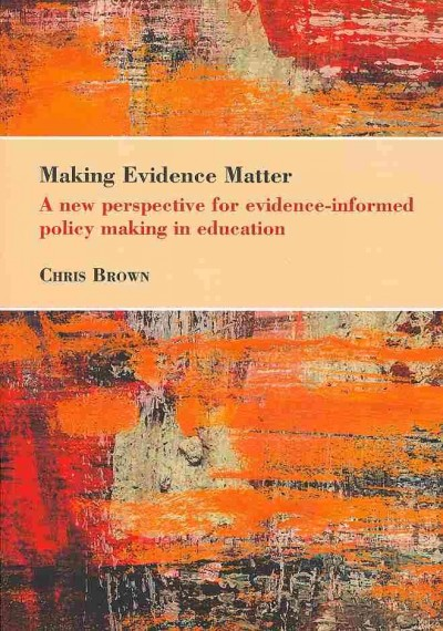 Making evidence matter : a new perspective for evidence-informed policy making in education /