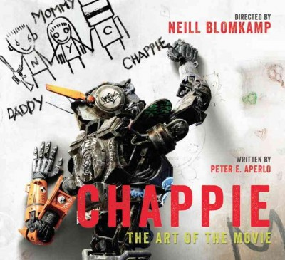 Chappie : : the art of the movie