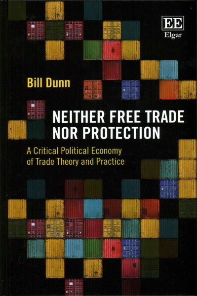 Neither free trade nor protection:a critical political economy of trade theory and practice.