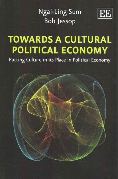 Towards a cultural political economy:putting culture in its place in political economy