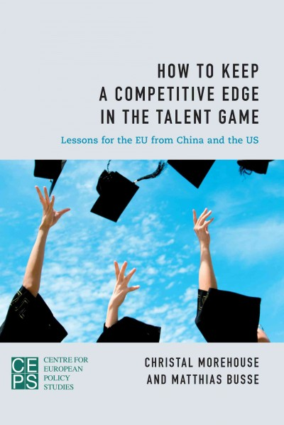 How to keep a competitive edge in the talent game : lessons for the EU from China and the US /