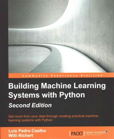 Building machine learning systems with Python : get more from your data through creating practical machine learning systems with Python