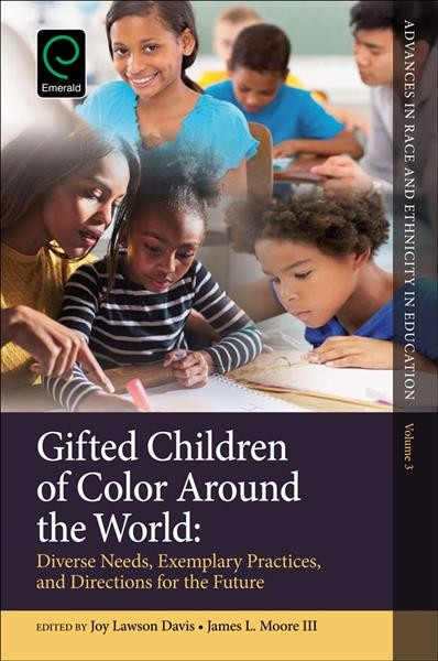 Gifted children of color around the world : diverse needs, exemplary practices, and directions for the future /
