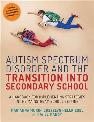 Autism spectrum disorder and the transition into secondary school : a handbook for implementing strategies in the mainstream school setting /