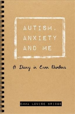 Autism, anxiety and me : a diary in even numbers /