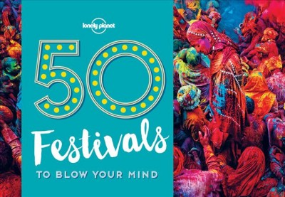 Lonely Planet 50 Festivals to Blow Your Mind