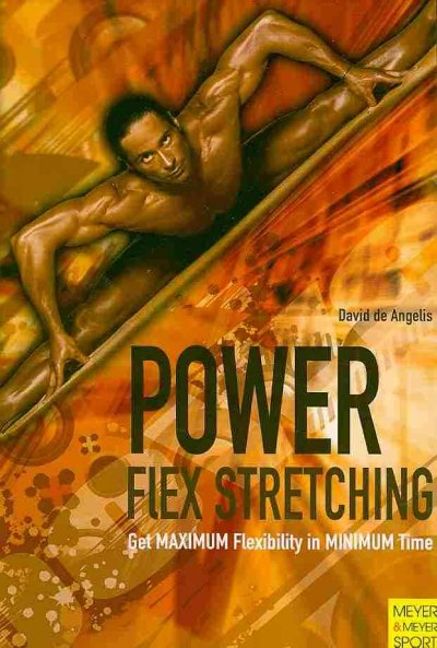 Power-flex stretching : get maximum flexibility in minimum time : super flexibility and strength for peak performance /