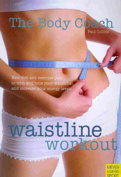 Waistline workout : new diet and exercise plan to trim and tone your waistline and increase your energy levels /