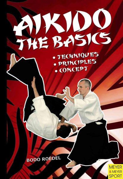 Aikido : the basics ; techniques, principles, concept /