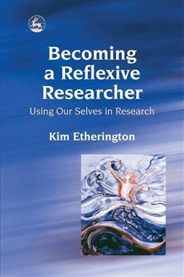 Becoming a reflexive researcher : using our selves in research /
