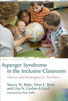 Asperger syndrome in the inclusive classroom : advice and strategies for teachers /