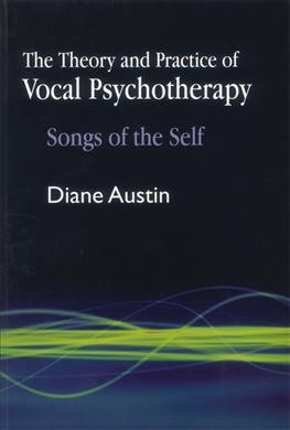 The theory and practice of vocal psychotherapy : songs of the self /