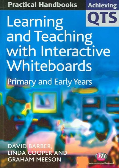 Learning and teaching with interactive whiteboards : primary and early years /
