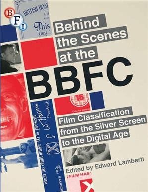 Behind the scenes at the BBFC : film classification from the silver screen to the digital age /
