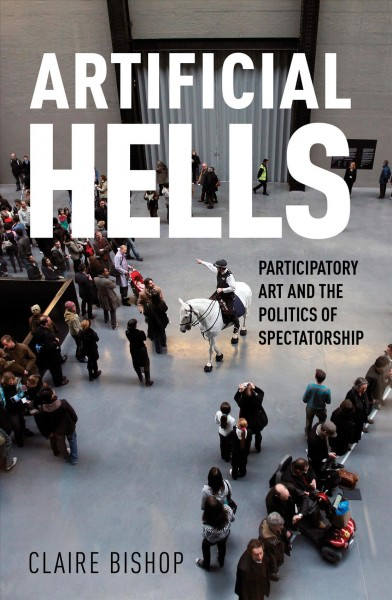 Artificial hells : participatory art and the politics of spectatorship /