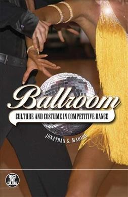 Ballroom : culture and costume in competitive dance /