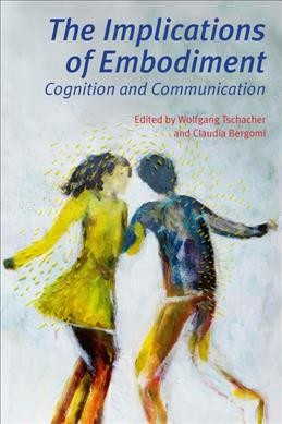 The implications of embodiment : cognition and communication
