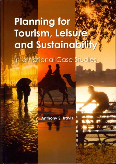 Planning for tourism, leisure and sustainability : international case studies /