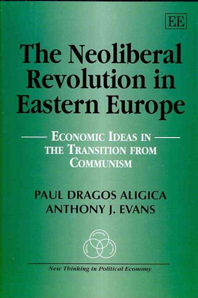 The neoliberal revolution in Eastern Europe:economic ideas in the transition from communism