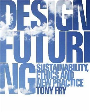Design futuring : sustainability, ethics and new practice /